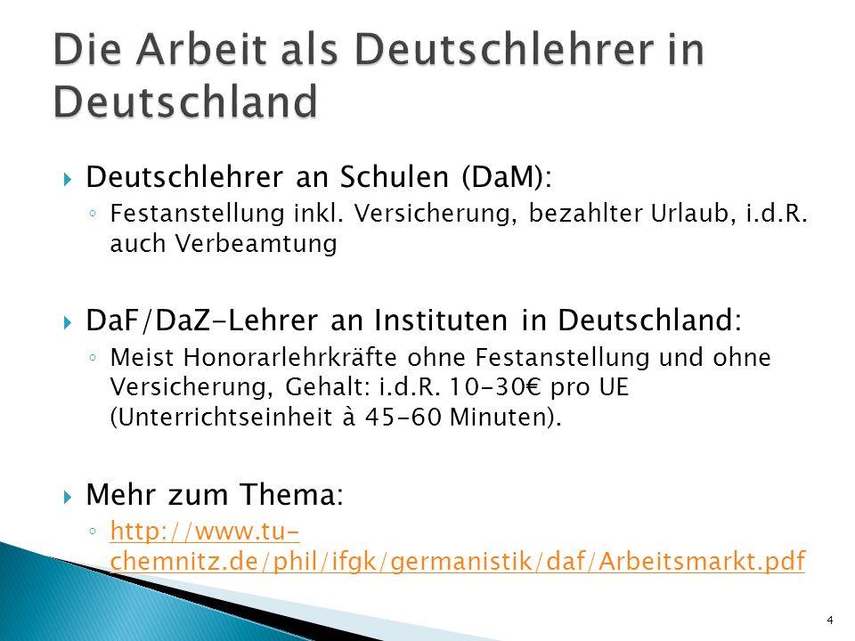 Deutschlehrer an Schulen (DaM): Festanstellung inkl. Versicherung, bezahlter Urlaub, i.d.R. auch Verbeamtung DaF/DaZ-Lehrer an Instituten in Deutschla