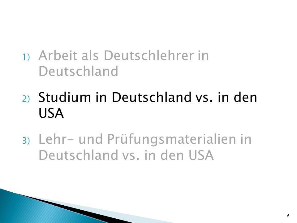 1) Arbeit als Deutschlehrer in Deutschland 2) Studium in Deutschland vs. in den USA 3) Lehr- und Prüfungsmaterialien in Deutschland vs. in den USA 6