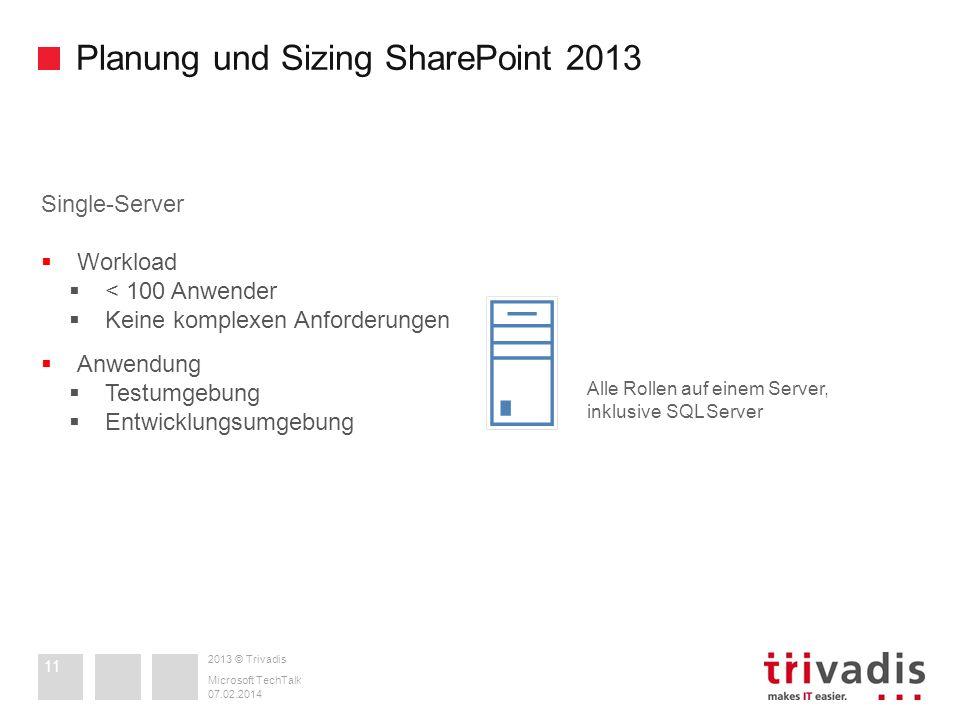 2013 © Trivadis Planung und Sizing SharePoint 2013 07.02.2014 Microsoft TechTalk 11 Single-Server Workload < 100 Anwender Keine komplexen Anforderunge