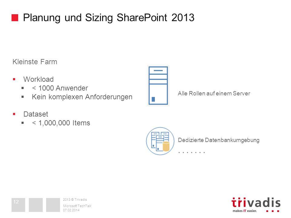 2013 © Trivadis Planung und Sizing SharePoint 2013 07.02.2014 Microsoft TechTalk 12 Alle Rollen auf einem Server Kleinste Farm Workload < 1000 Anwende