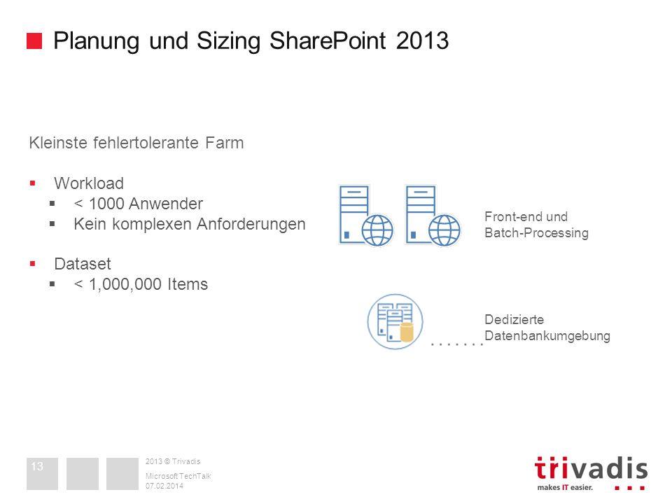 2013 © Trivadis Planung und Sizing SharePoint 2013 07.02.2014 Microsoft TechTalk 13 Front-end und Batch-Processing Kleinste fehlertolerante Farm Workl