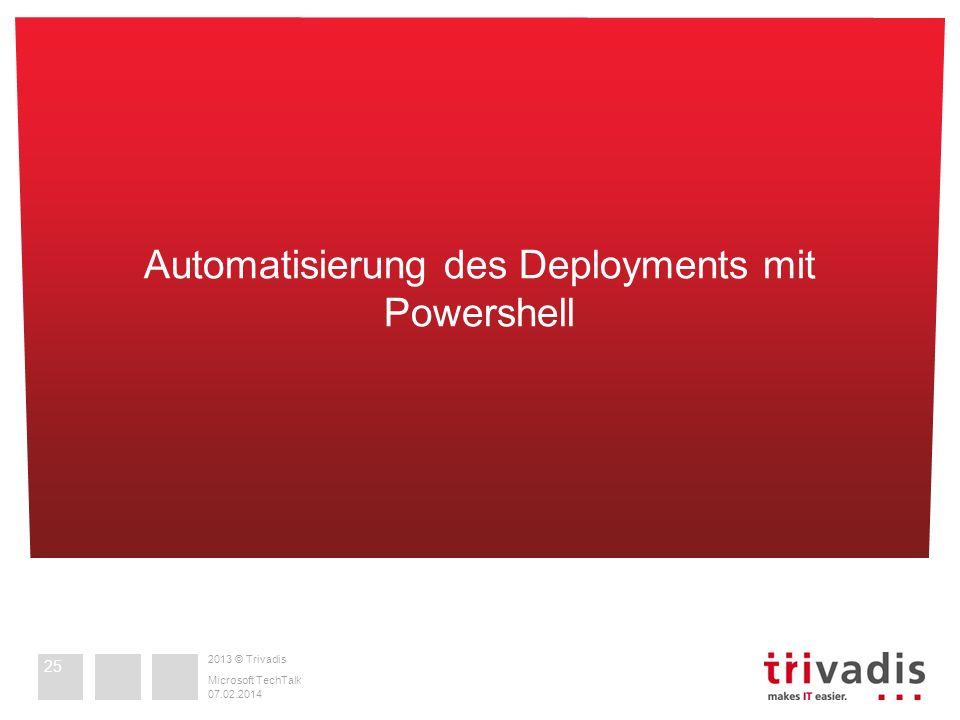 2013 © Trivadis 07.02.2014 Microsoft TechTalk Automatisierung des Deployments mit Powershell 25