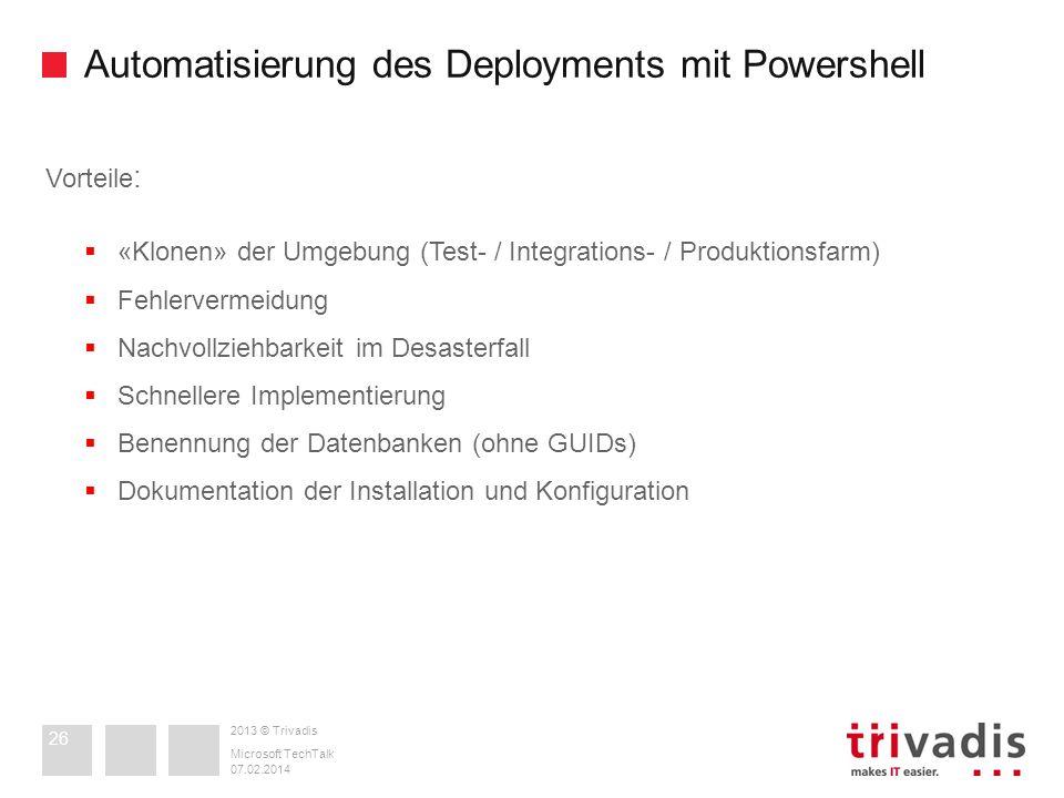 2013 © Trivadis Automatisierung des Deployments mit Powershell 07.02.2014 Microsoft TechTalk 26 Vorteile : «Klonen» der Umgebung (Test- / Integrations
