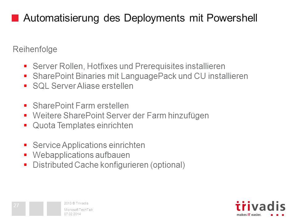 2013 © Trivadis Automatisierung des Deployments mit Powershell 07.02.2014 Microsoft TechTalk 27 Reihenfolge Server Rollen, Hotfixes und Prerequisites
