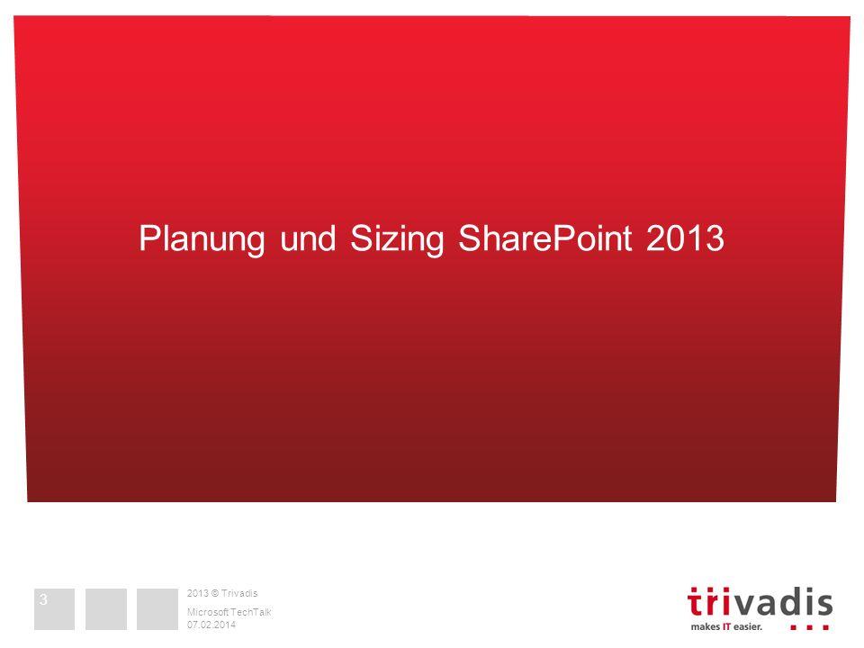 2013 © Trivadis 07.02.2014 Microsoft TechTalk Planung und Sizing SharePoint 2013 3