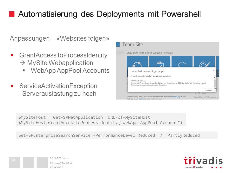 2013 © Trivadis Automatisierung des Deployments mit Powershell 07.02.2014 Microsoft TechTalk 30 Anpassungen – «Websites folgen» GrantAccessToProcessId
