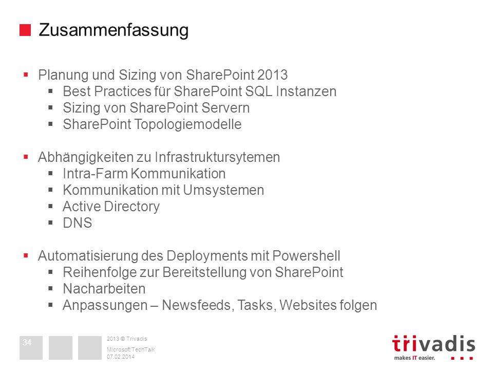 2013 © Trivadis Zusammenfassung 07.02.2014 Microsoft TechTalk 34 Planung und Sizing von SharePoint 2013 Best Practices für SharePoint SQL Instanzen Si