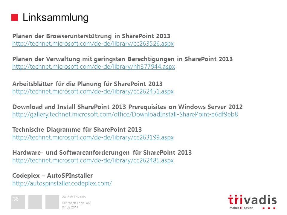 2013 © Trivadis Linksammlung 07.02.2014 Microsoft TechTalk 36 Planen der Browserunterstützung in SharePoint 2013 http://technet.microsoft.com/de-de/li