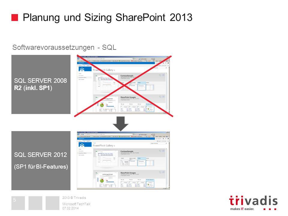 2013 © Trivadis Planung und Sizing SharePoint 2013 07.02.2014 Microsoft TechTalk 5 Softwarevoraussetzungen - SQL SQL SERVER 2008 R2 (inkl. SP1) SQL SE