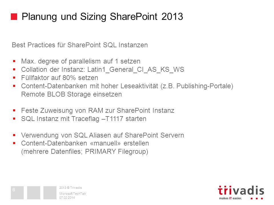 2013 © Trivadis Planung und Sizing SharePoint 2013 07.02.2014 Microsoft TechTalk 6 Best Practices für SharePoint SQL Instanzen Max. degree of parallel