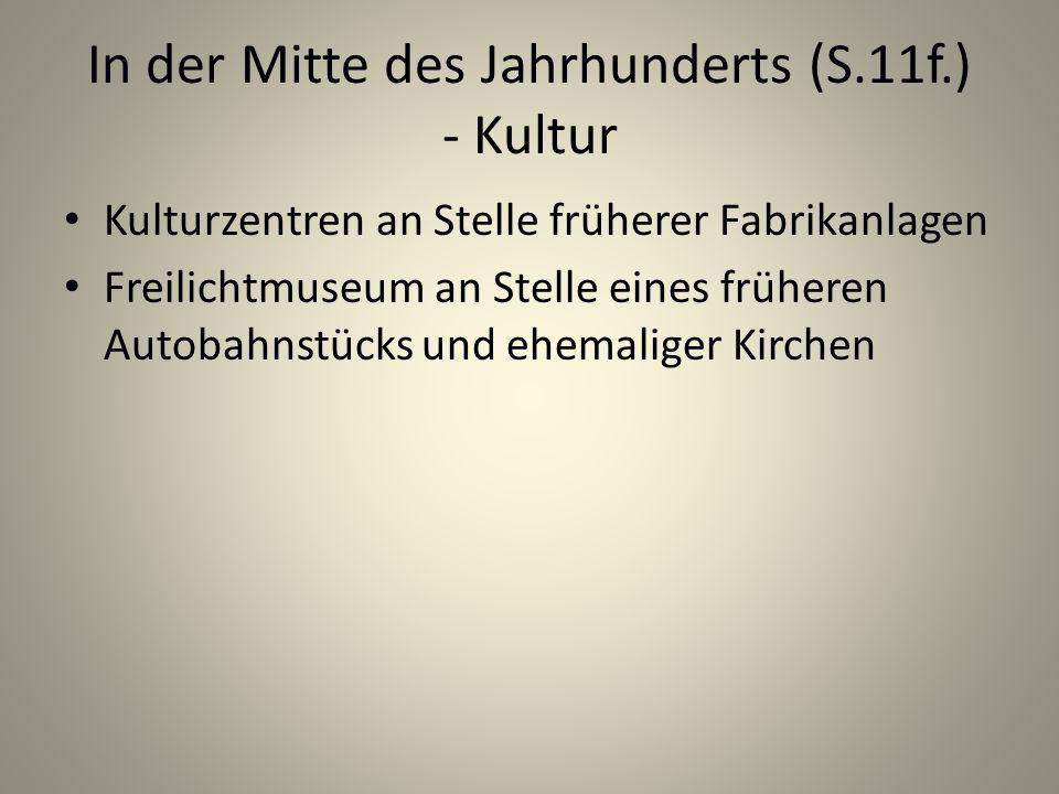 In der Mitte des Jahrhunderts (S.11f.) - Kultur Kulturzentren an Stelle früherer Fabrikanlagen Freilichtmuseum an Stelle eines früheren Autobahnstücks und ehemaliger Kirchen