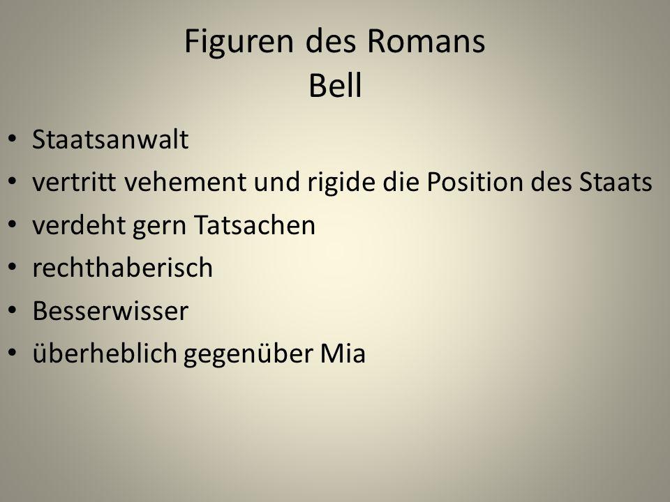 Figuren des Romans Bell Staatsanwalt vertritt vehement und rigide die Position des Staats verdeht gern Tatsachen rechthaberisch Besserwisser überheblich gegenüber Mia