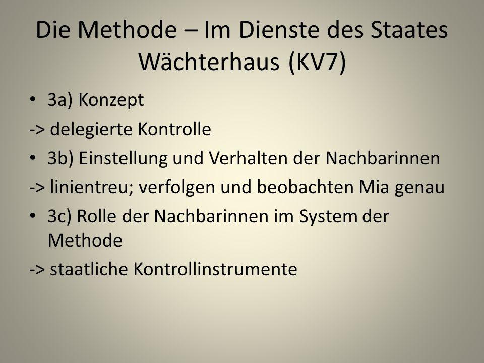Die Methode – Im Dienste des Staates Wächterhaus (KV7) 3a) Konzept -> delegierte Kontrolle 3b) Einstellung und Verhalten der Nachbarinnen -> linientreu; verfolgen und beobachten Mia genau 3c) Rolle der Nachbarinnen im System der Methode -> staatliche Kontrollinstrumente