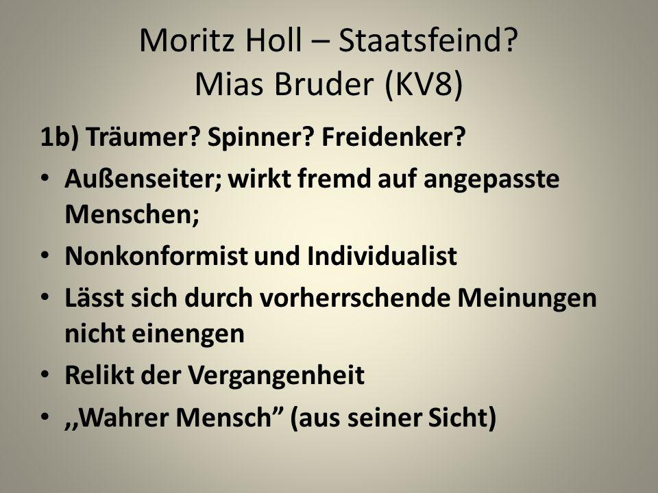 Moritz Holl – Staatsfeind.Mias Bruder (KV8) 1b) Träumer.