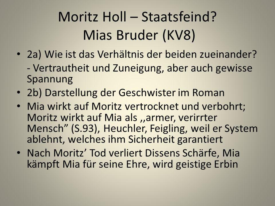 Moritz Holl – Staatsfeind.Mias Bruder (KV8) 2a) Wie ist das Verhältnis der beiden zueinander.