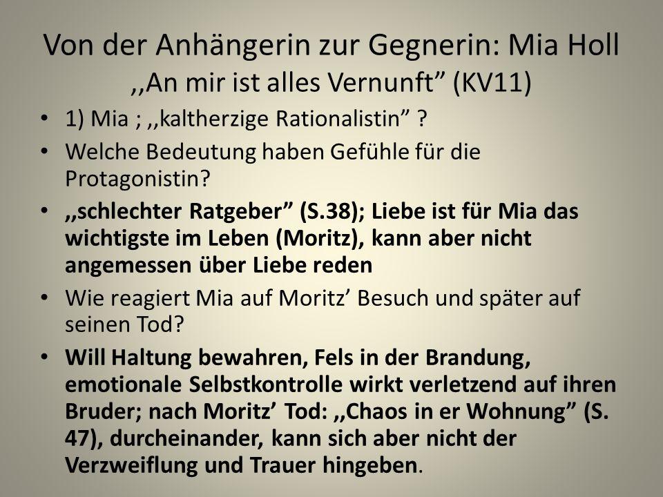 Von der Anhängerin zur Gegnerin: Mia Holl,,An mir ist alles Vernunft (KV11) 1) Mia ;,,kaltherzige Rationalistin .