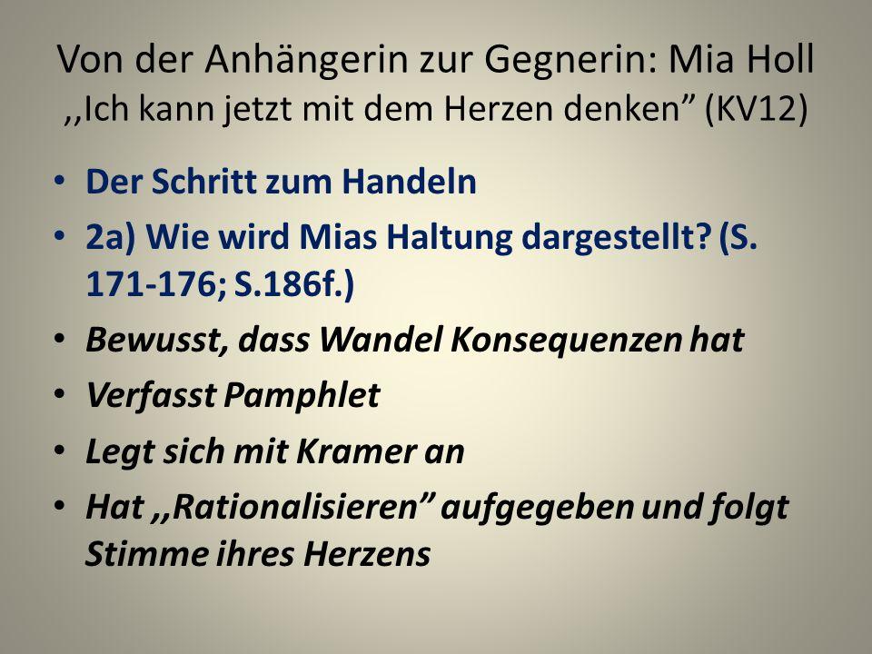 Von der Anhängerin zur Gegnerin: Mia Holl,,Ich kann jetzt mit dem Herzen denken (KV12) Der Schritt zum Handeln 2a) Wie wird Mias Haltung dargestellt.