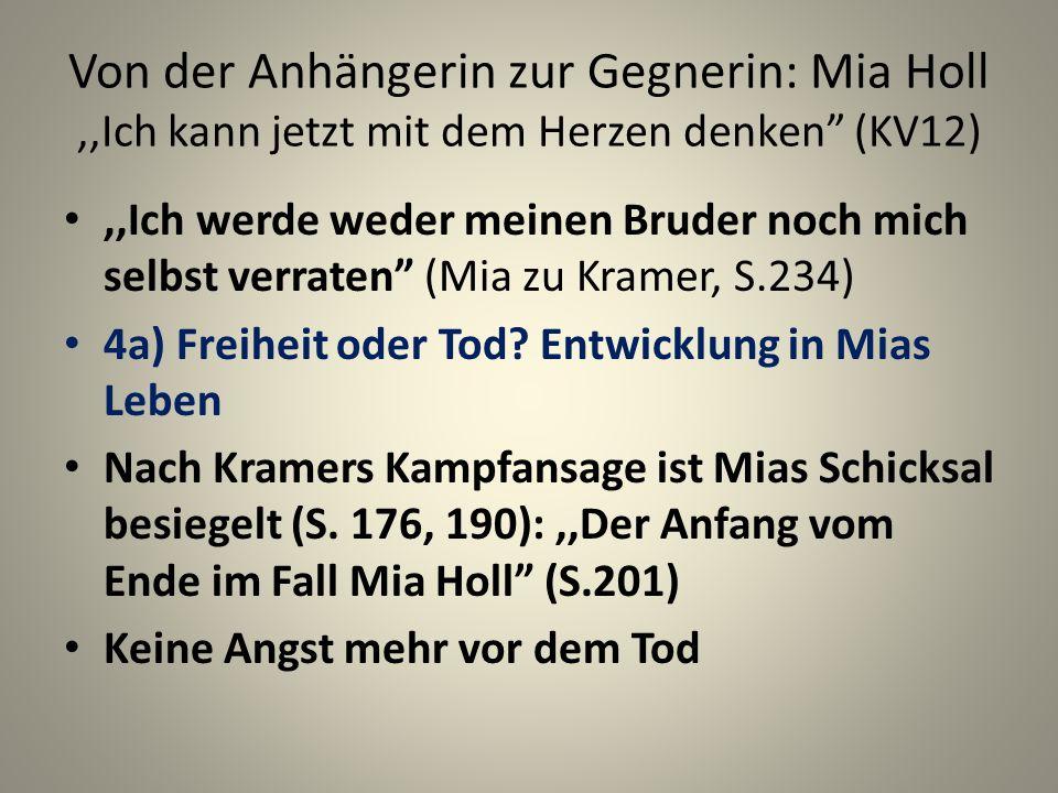 Von der Anhängerin zur Gegnerin: Mia Holl,,Ich kann jetzt mit dem Herzen denken (KV12),,Ich werde weder meinen Bruder noch mich selbst verraten (Mia zu Kramer, S.234) 4a) Freiheit oder Tod.