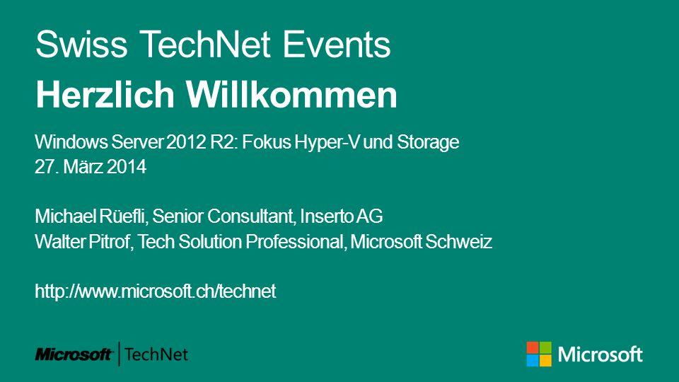Swiss TechNet Events Herzlich Willkommen Windows Server 2012 R2: Fokus Hyper-V und Storage 27.