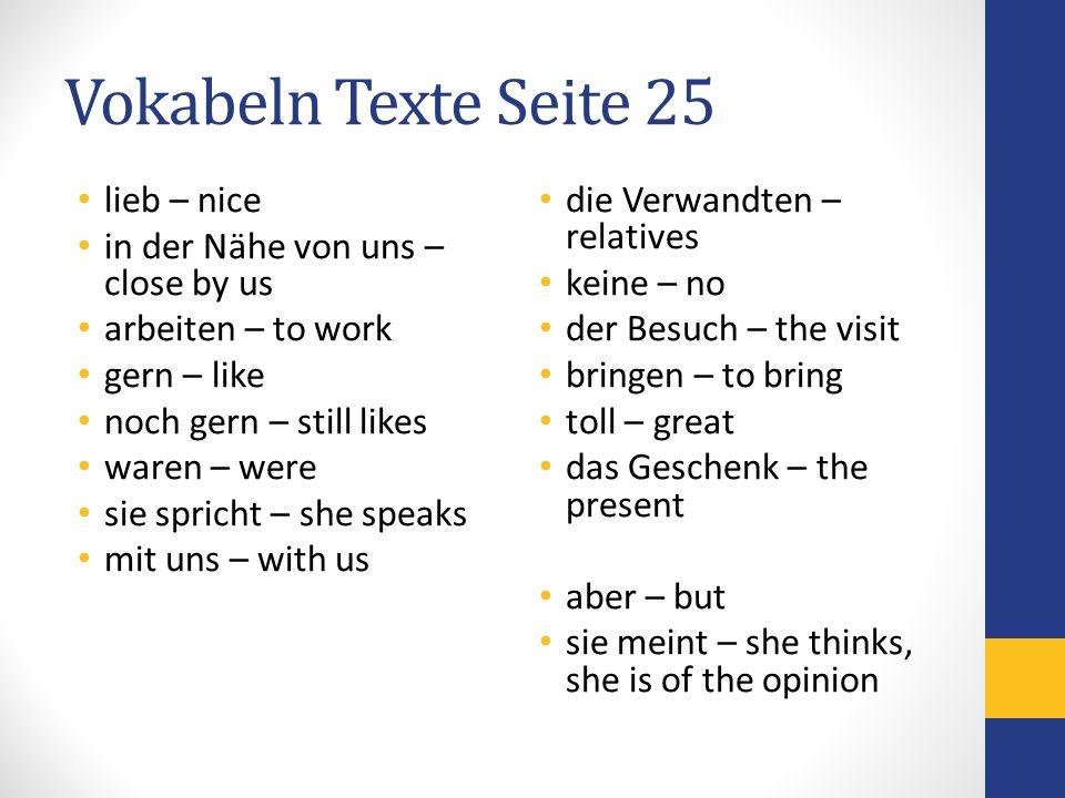 Vokabeln Texte Seite 25 lieb – nice in der Nähe von uns – close by us arbeiten – to work gern – like noch gern – still likes waren – were sie spricht