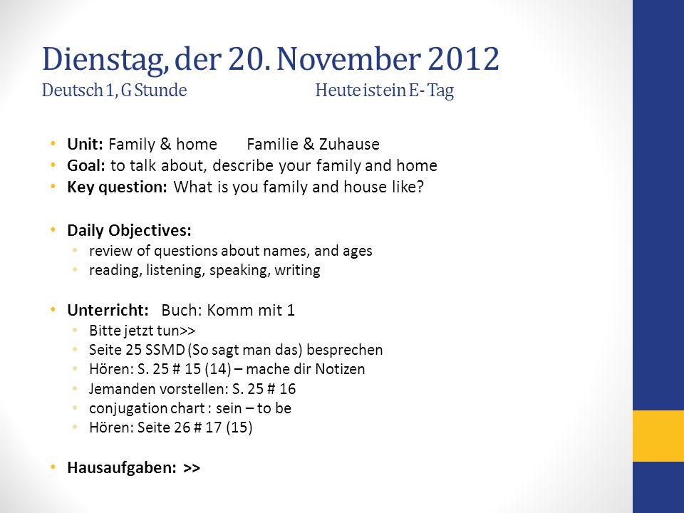 Dienstag, der 20. November 2012 Deutsch 1, G Stunde Heute ist ein E- Tag Unit: Family & home Familie & Zuhause Goal: to talk about, describe your fami