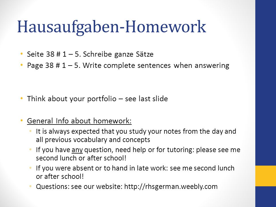 Hausaufgaben-Homework Seite 38 # 1 – 5. Schreibe ganze Sätze Page 38 # 1 – 5. Write complete sentences when answering Think about your portfolio – see