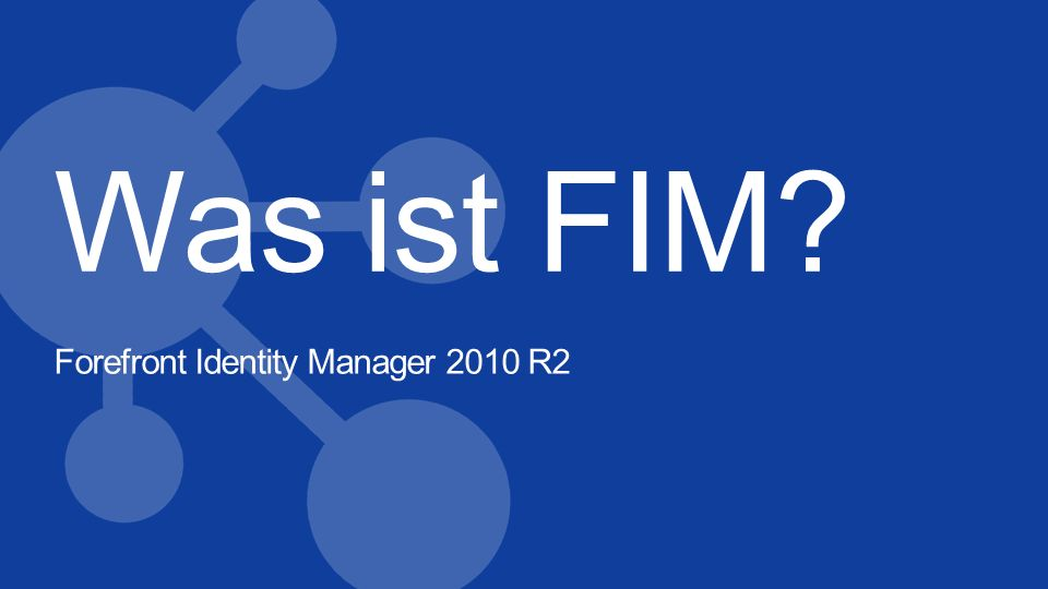 Was ist FIM? Forefront Identity Manager 2010 R2