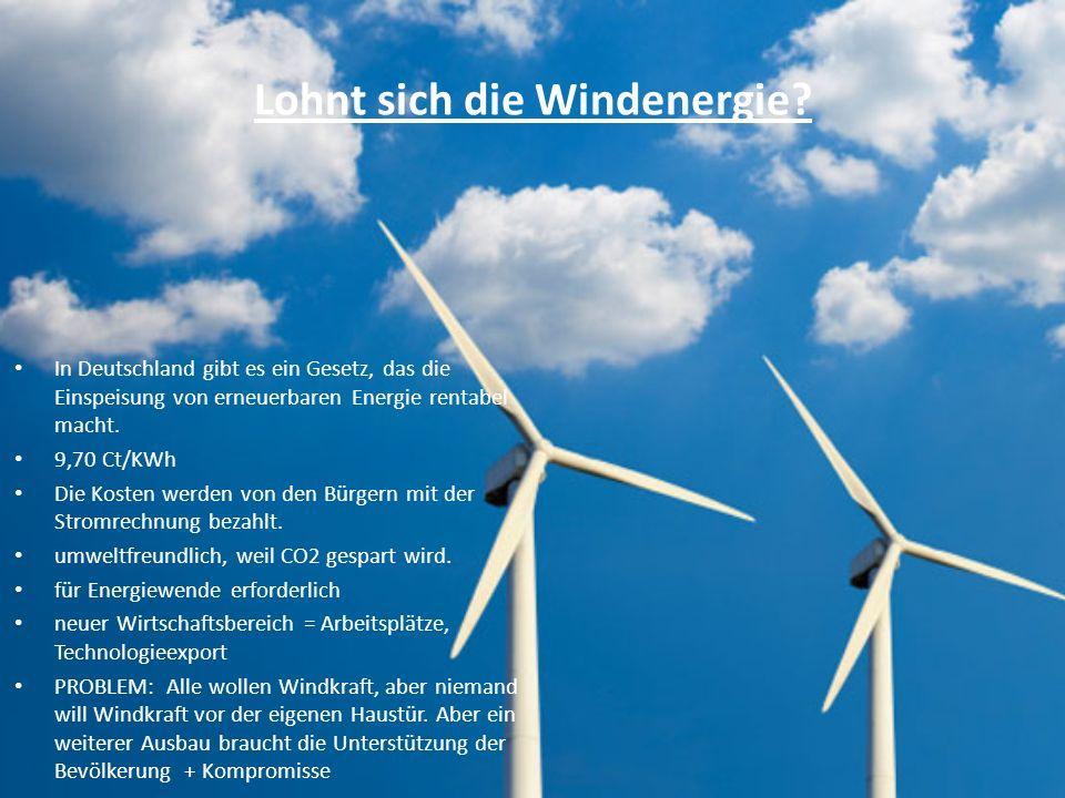 Lohnt sich die Windenergie? In Deutschland gibt es ein Gesetz, das die Einspeisung von erneuerbaren Energie rentabel macht. 9,70 Ct/KWh Die Kosten wer