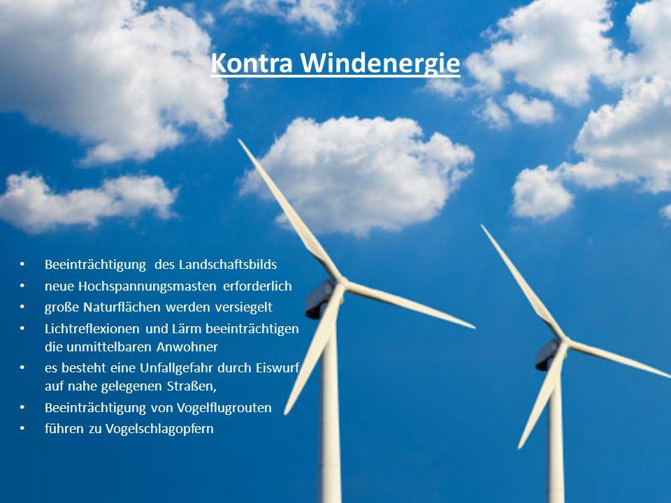 Kontra Windenergie Beeinträchtigung des Landschaftsbilds neue Hochspannungsmasten erforderlich große Naturflächen werden versiegelt Lichtreflexionen u