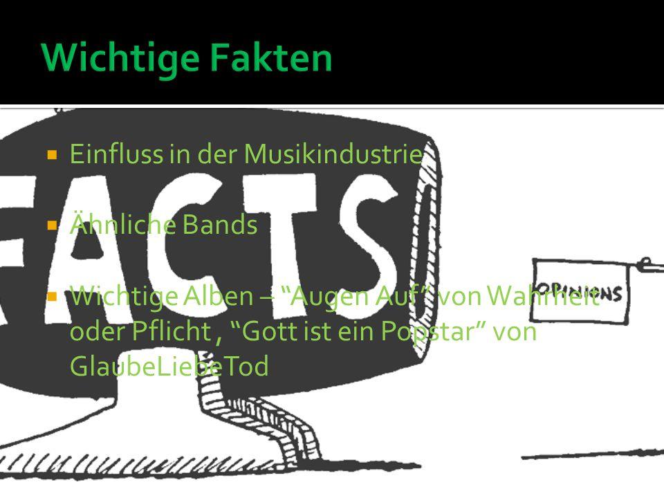 Einfluss in der Musikindustrie Ähnliche Bands Wichtige Alben – Augen Auf von Wahrheit oder Pflicht, Gott ist ein Popstar von GlaubeLiebeTod