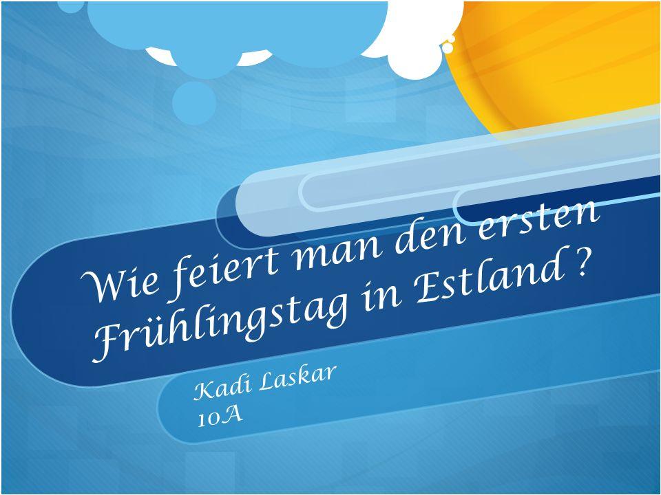 Wie feiert man den ersten Frühlingstag in Estland Kadi Laskar 10A