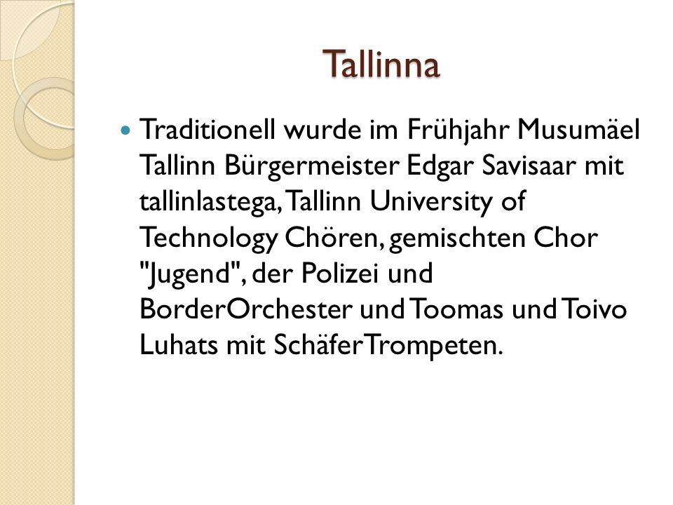 Tallinna Traditionell wurde im Frühjahr Musumäel Tallinn Bürgermeister Edgar Savisaar mit tallinlastega, Tallinn University of Technology Chören, gemischten Chor Jugend , der Polizei und BorderOrchester und Toomas und Toivo Luhats mit SchäferTrompeten.