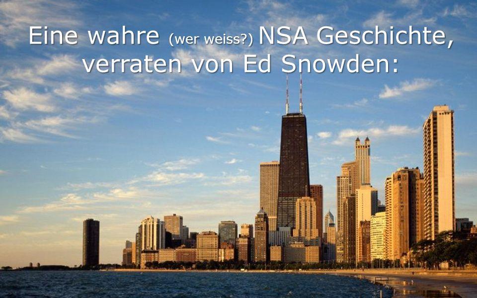 Eine wahre (wer weiss?) NSA Geschichte, verraten von Ed Snowden: