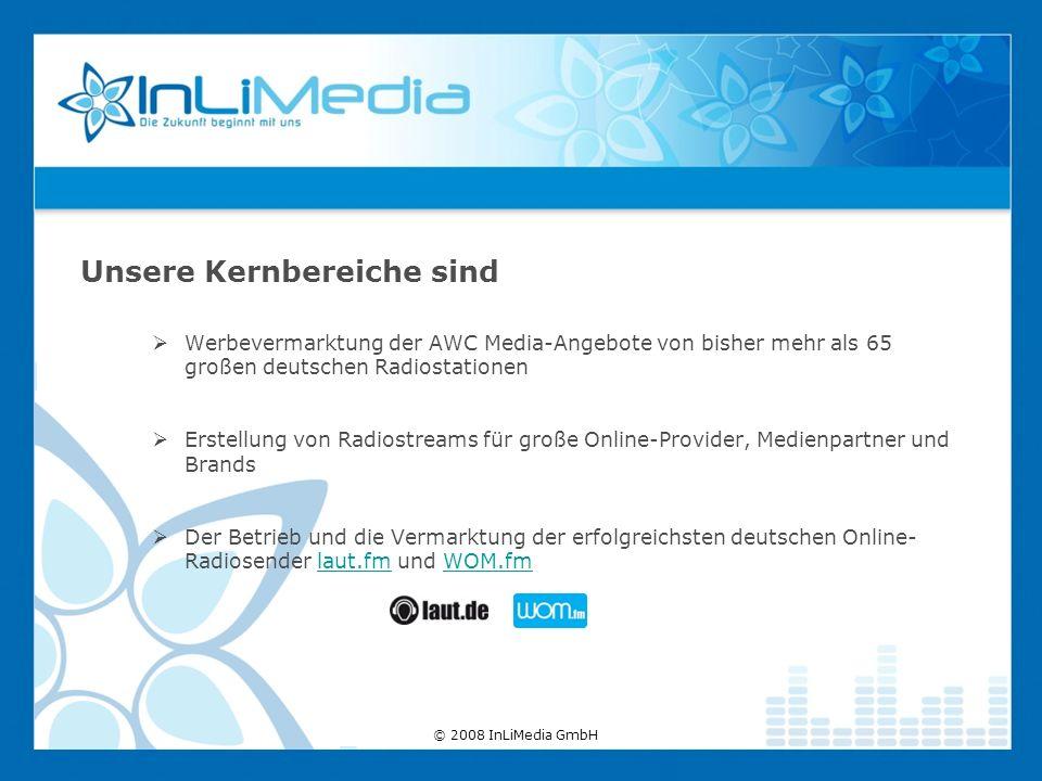 Unsere Kernbereiche sind Werbevermarktung der AWC Media-Angebote von bisher mehr als 65 großen deutschen Radiostationen Erstellung von Radiostreams für große Online-Provider, Medienpartner und Brands Der Betrieb und die Vermarktung der erfolgreichsten deutschen Online- Radiosender laut.fm und WOM.fmlaut.fmWOM.fm © 2008 InLiMedia GmbH