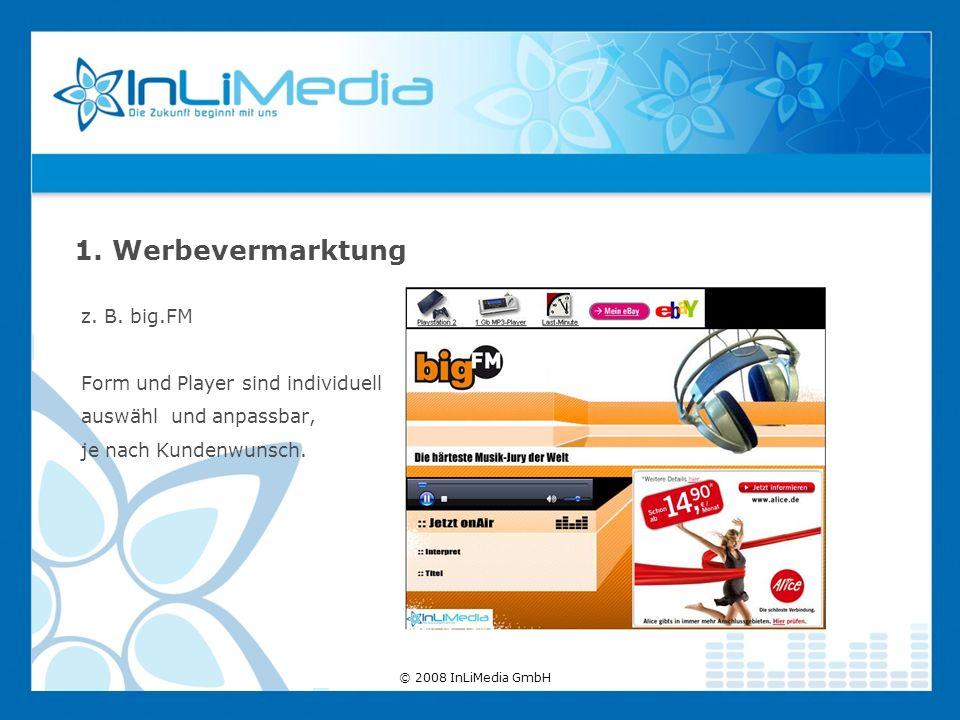 z. B. big.FM Form und Player sind individuell auswähl und anpassbar, je nach Kundenwunsch. 1. Werbevermarktung © 2008 InLiMedia GmbH