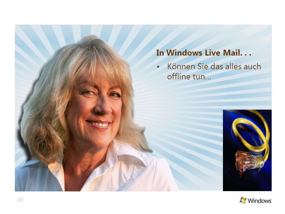 15 In Windows Live Mail... Können Sie das alles auch offline tun…