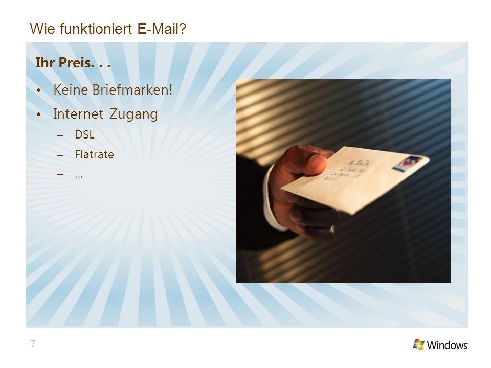 7 Wie funktioniert E-Mail? Ihr Preis... Keine Briefmarken! Internet-Zugang –DSL –Flatrate –…
