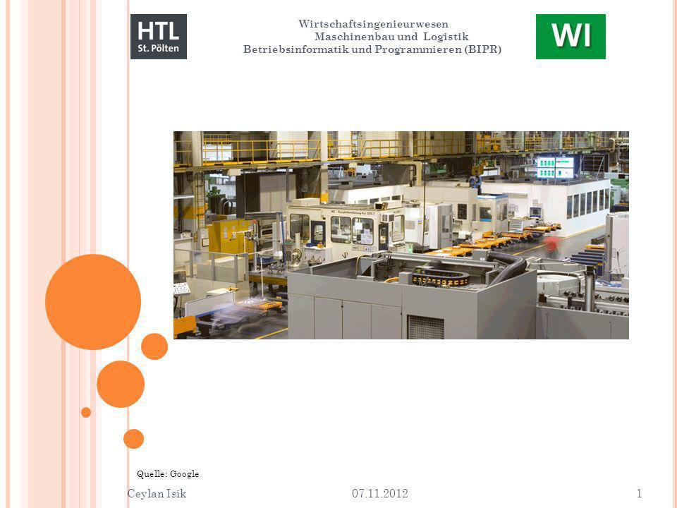 Wirtschaftsingenieurwesen Maschinenbau und Logistik Betriebsinformatik und Programmieren (BIPR) Ceylan Isik 07.11.2012 1 Quelle: Google