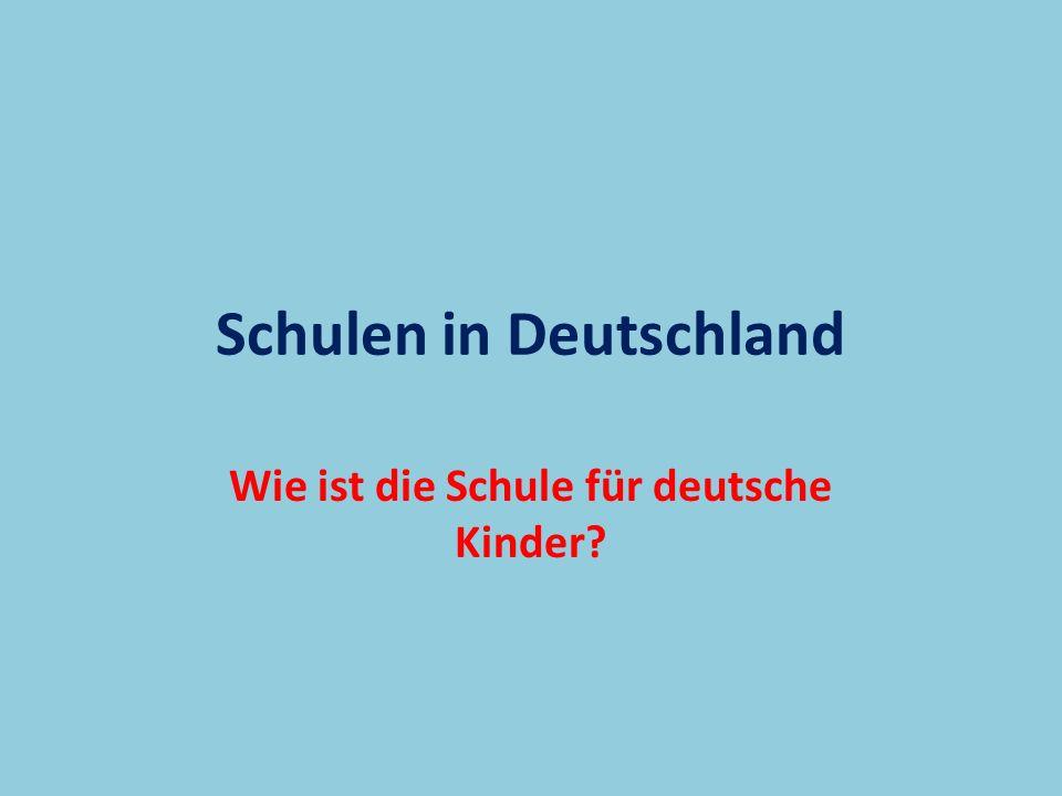 Schulen in Deutschland Wie ist die Schule für deutsche Kinder?