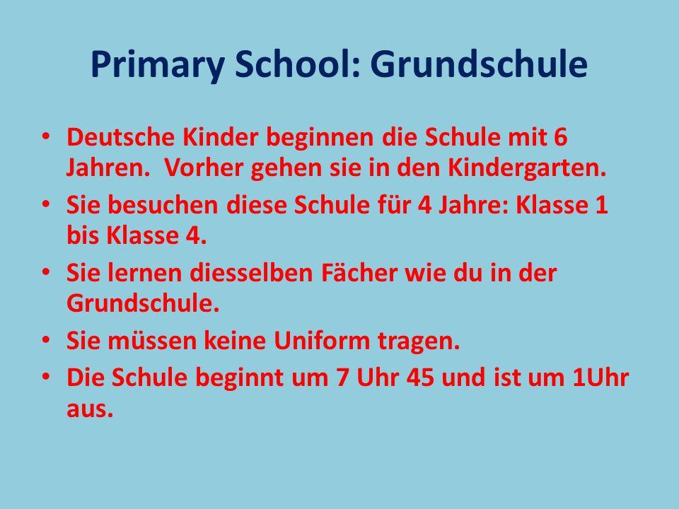 Primary School: Grundschule Deutsche Kinder beginnen die Schule mit 6 Jahren. Vorher gehen sie in den Kindergarten. Sie besuchen diese Schule für 4 Ja