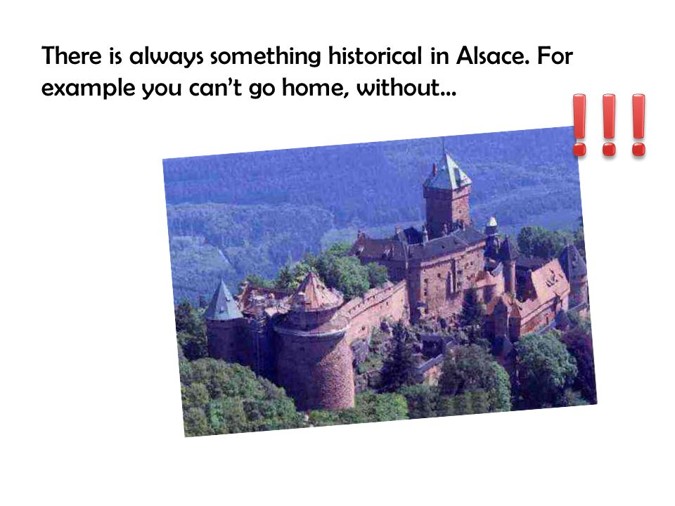 There is always something historical in Alsace. For example you cant go home, without…