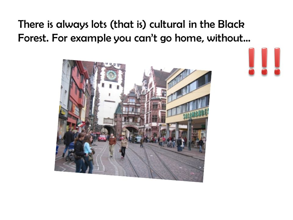 There is always lots (that is) cultural in the Black Forest. For example you cant go home, without…