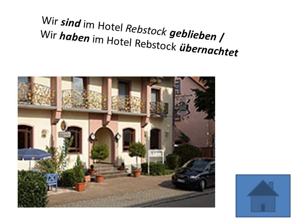 Wir sind im Hotel Rebstock geblieben / Wir haben im Hotel Rebstock übernachtet