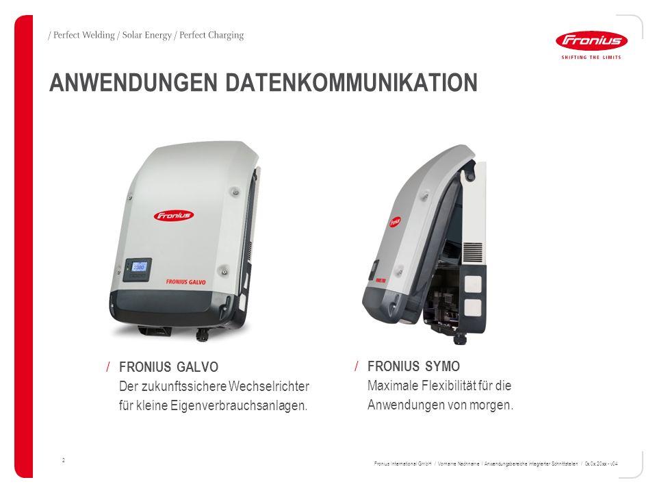 ANWENDUNGEN DATENKOMMUNIKATION 2 Fronius International GmbH / Vorname Nachname / Anwendungsbereiche integrierter Schnittstellen / 0x.0x.20xx - v04 / FRONIUS GALVO Der zukunftssichere Wechselrichter für kleine Eigenverbrauchsanlagen.