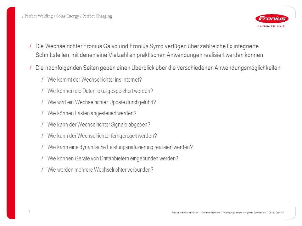 UNSERE KEIMZELLEN FÜR INNOVATIONEN 24 14 Fronius Gesellschaften der Sparte Solarelektronik Fronius International GmbH / Vorname Nachname / Anwendungsbereiche integrierter Schnittstellen / 0x.0x.20xx - v04