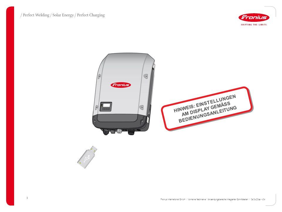 9 HINWEIS: EINSTELLUNGEN AM DISPLAY GEMÄSS BEDIENUNGSANLEITUNG Fronius International GmbH / Vorname Nachname / Anwendungsbereiche integrierter Schnitt