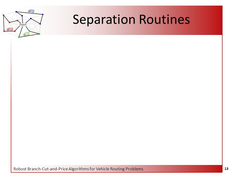 Robust Branch-Cut-and-Price Algorithms for Vehicle Routing Problems 13 Separation Routines
