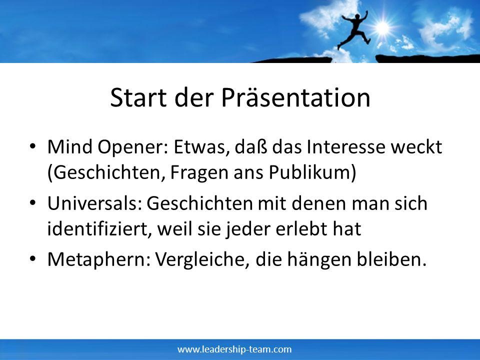 www.leadership-team.com Start der Präsentation Mind Opener: Etwas, daß das Interesse weckt (Geschichten, Fragen ans Publikum) Universals: Geschichten