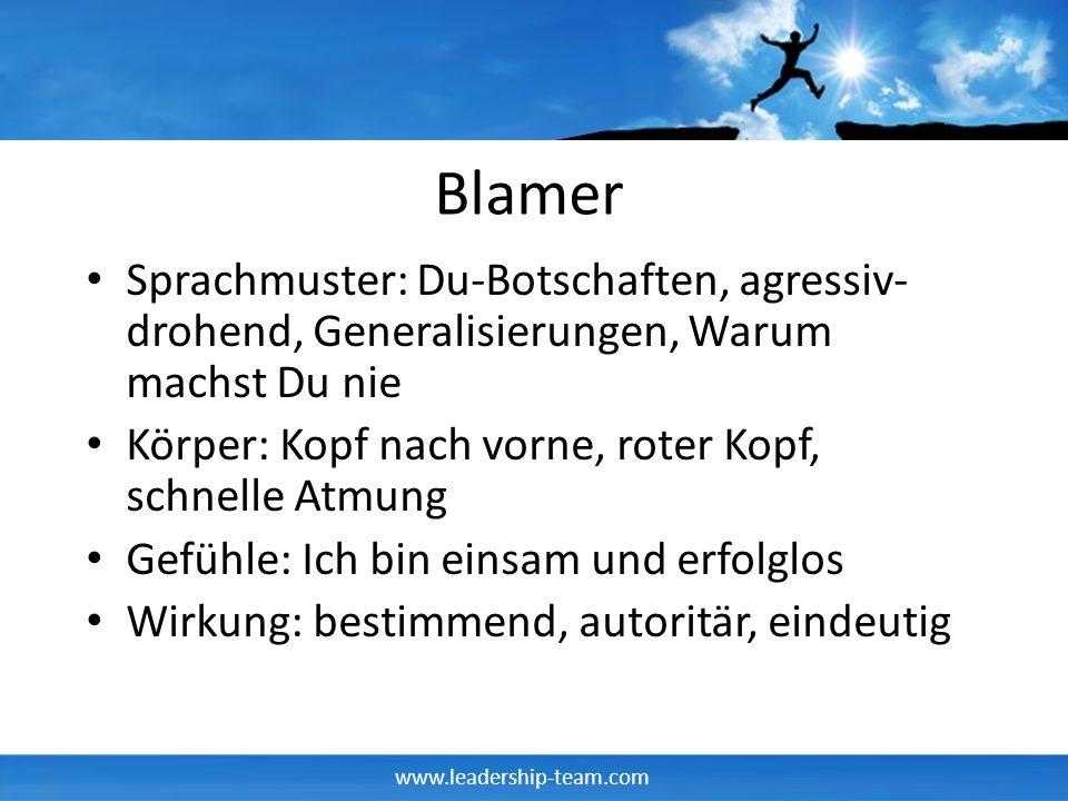 www.leadership-team.com Blamer Sprachmuster: Du-Botschaften, agressiv- drohend, Generalisierungen, Warum machst Du nie Körper: Kopf nach vorne, roter