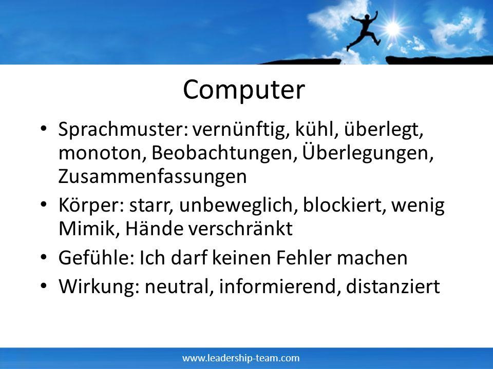 www.leadership-team.com Computer Sprachmuster: vernünftig, kühl, überlegt, monoton, Beobachtungen, Überlegungen, Zusammenfassungen Körper: starr, unbe